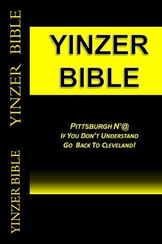 Yinzer Bible: PITTSBURGH NAt:  If You Dont Understand  Go  Back To Cleveland!
