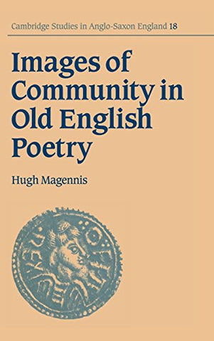 Images of Community in Old English Poetry (Cambridge Studies in Anglo-Saxon England)