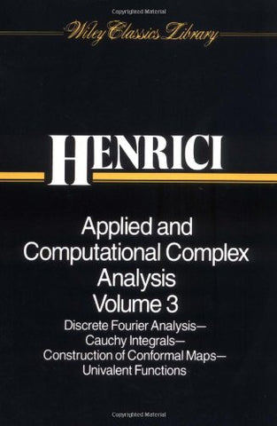 Applied and Computational Complex Analysis, Volume 3: Discrete Fourier Analysis, Cauchy Integrals, Construction of Conformal Maps, Univalent Functions