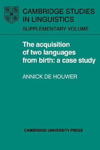 The Acquisition of Two Languages from Birth: A Case Study (Cambridge Studies in Linguistics)