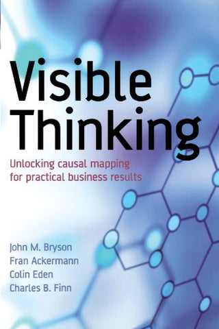 Visible Thinking: Unlocking Causal Mapping for Practical Business Results