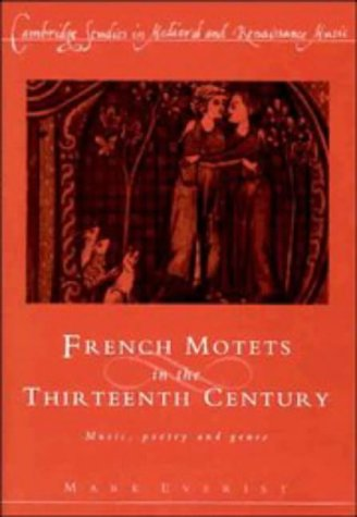French Motets in the Thirteenth Century: Music, Poetry and Genre (Cambridge Studies in Medieval and Renaissance Music)