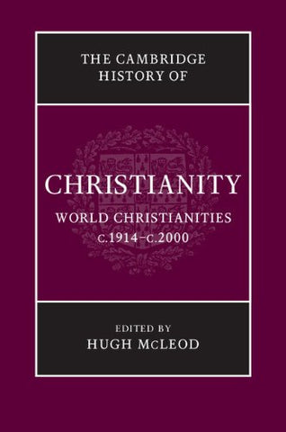 The Cambridge History of Christianity: Volume 9, World Christianities c.1914-c.2000
