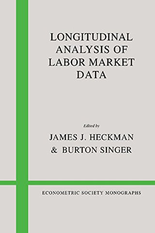 Longitudinal Analysis of Labor Market Data (Econometric Society Monographs)
