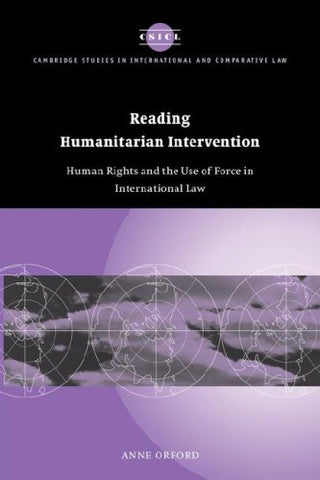 Reading Humanitarian Intervention: Human Rights and the Use of Force in International Law (Cambridge Studies in International and Comparative Law)
