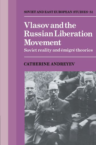 Vlasov and the Russian Liberation Movement: Soviet Reality and Emigr Theories (Cambridge Russian, Soviet and Post-Soviet Studies)