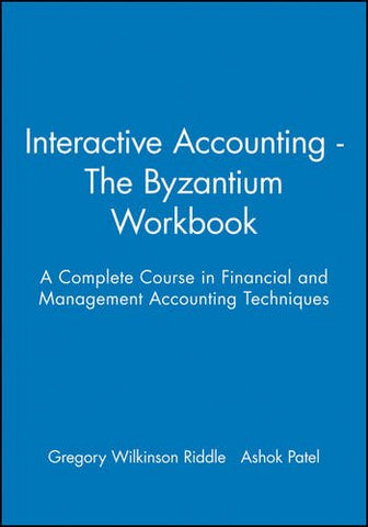 Interactive Accounting - The Byzantium Workbook: A Complete Course in Financial and Management Accounting Techniques