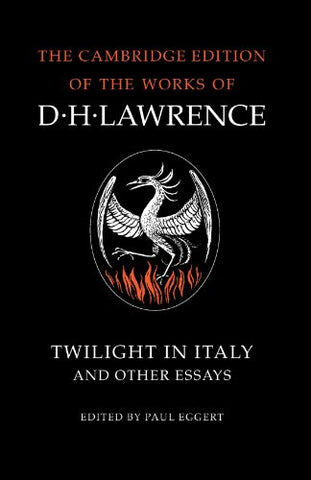 Twilight in Italy and Other Essays (The Cambridge Edition of the Works of D. H. Lawrence)