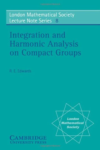 Integration and Harmonic Analysis on Compact Groups (London Mathematical Society Lecture Note Series 8)