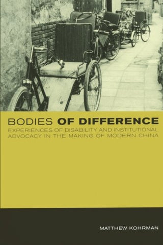 Bodies of Difference: Experiences of Disability and Institutional Advocacy in the Making of Modern China