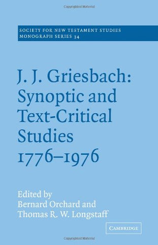 J. J. Griesbach: Synoptic and Text - Critical Studies 1776-1976 (Society for New Testament Studies Monograph Series)