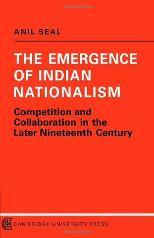 The Emergence of Indian Nationalism: Competition and Collaboration in the Later Nineteenth Century (Political Change in Modern South Asia)