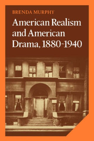 American Realism and American Drama, 1880-1940 (Cambridge Studies in American Literature and Culture)
