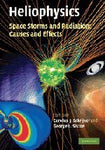 Heliophysics: Space Storms and Radiation: Causes and Effects (Heliophysics 3 Volume Set)