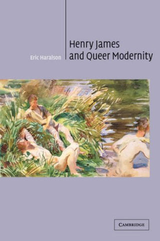 Henry James and Queer Modernity (Cambridge Studies in American Literature and Culture)