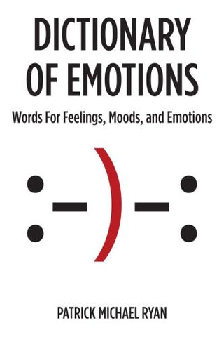 Dictionary of Emotions: Words For Feelings, Moods, and Emotions
