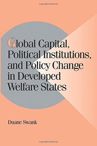 Global Capital, Political Institutions, and Policy Change in Developed Welfare States (Cambridge Studies in Comparative Politics)