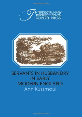 Servants in Husbandry in Early Modern England (Interdisciplinary Perspectives on Modern History)