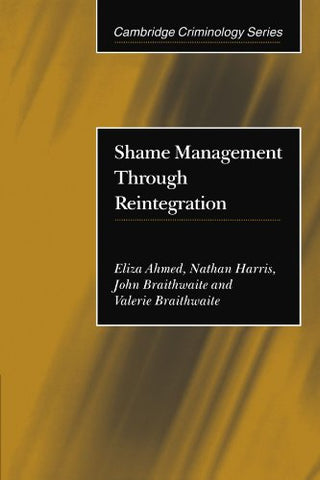 Shame Management through Reintegration (Cambridge Criminology)