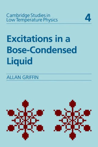 Excitations in a Bose-condensed Liquid (Cambridge Studies in Low Temperature Physics)