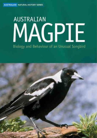Australian Magpie: Biology and Behaviour of an Unusual Songbird (Australian Natural History Series)