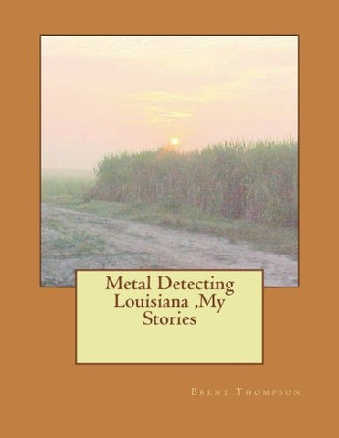 Metal Detecting Louisiana ,My Stories