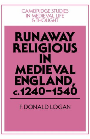Runaway Religious in Medieval England, c.1240-1540 (Cambridge Studies in Medieval Life and Thought: Fourth Series)