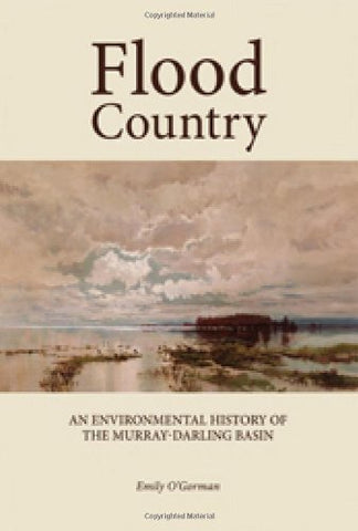 Flood Country: An Environmental History of The Murray-Darling Basin