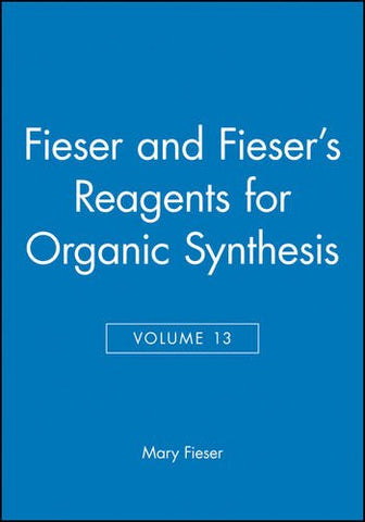 Fieser and Fieser's Reagents for Organic Synthesis (Vol. 13)