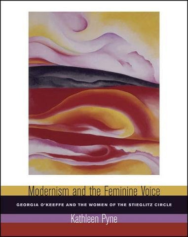 Modernism and the Feminine Voice: OKeeffe and the Women of the Stieglitz Circle