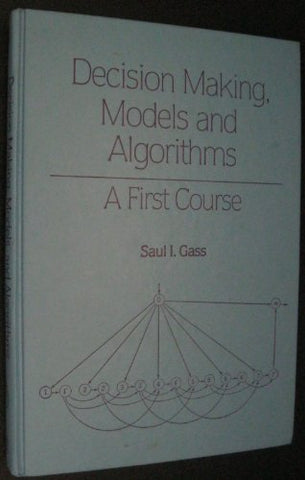 Decision Making, Models and Algorithms: A First Course