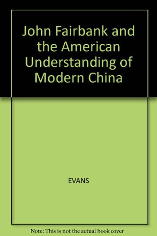 John Fairbank and the American Understanding of Modern China