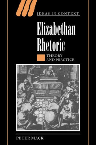 Elizabethan Rhetoric: Theory and Practice (Ideas in Context)