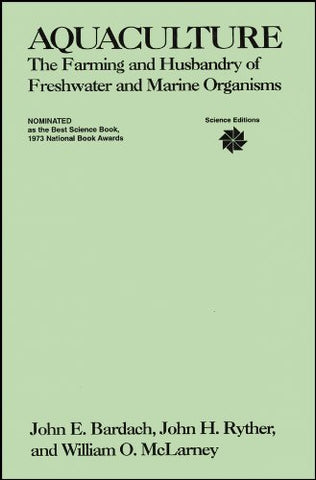 Aquaculture: The Farming and Husbandry of Freshwater and Marine Organisms