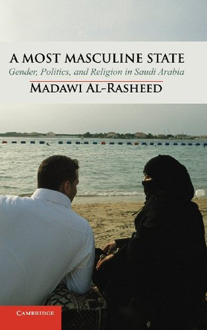 A Most Masculine State: Gender, Politics and Religion in Saudi Arabia (Cambridge Middle East Studies)