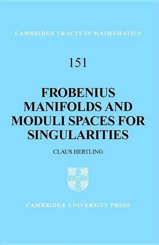 Frobenius Manifolds and Moduli Spaces for Singularities (Cambridge Tracts in Mathematics)
