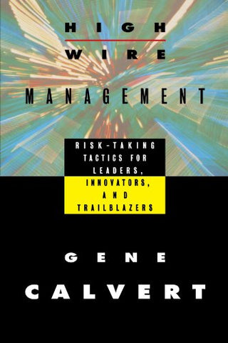 Highwire Management: Risk-Taking Tactics for Leaders, Innovators, and Trailblazers