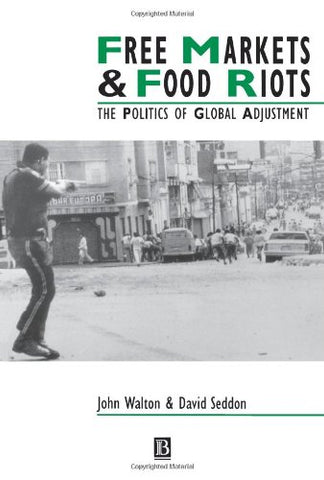 Free Markets and Food Riots: The Politics of Global Adjustment