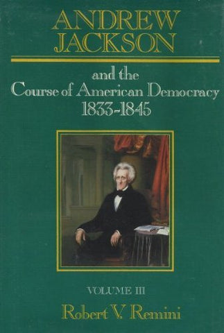 Andrew Jackson and the Course of American Democracy: 1833-1845 (Andrew Jackson & the Course of American Democracy 1833-1845)