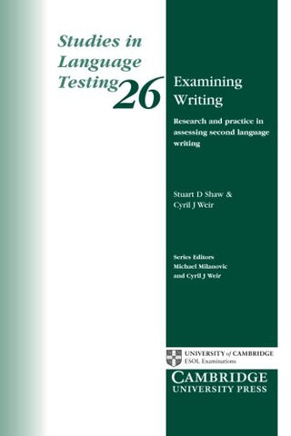 Examining Writing: Research and Practice in Assessing Second Language Writing (Studies in Language Testing)