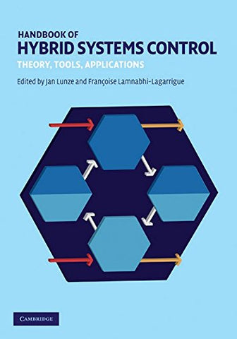 Handbook of Hybrid Systems Control: Theory, Tools, Applications