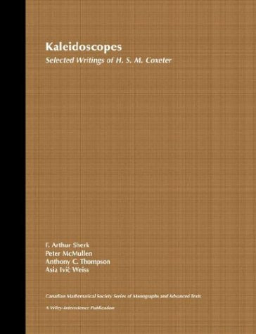 Kaleidoscopes: Selected Writings of H.S.M. Coxeter (Wiley-Interscience and Canadian Mathematics Series of Monographs and Texts)