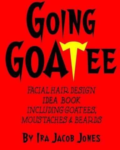 GOING GOATEE Facial Hair Design Idea Book: INCLUDING Goatees, Moustaches & Beards