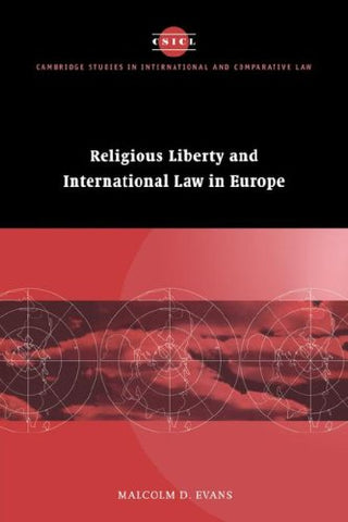 Religious Liberty and International Law in Europe (Cambridge Studies in International and Comparative Law)