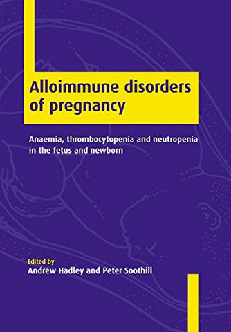 Alloimmune Disorders of Pregnancy: Anaemia, Thrombocytopenia and Neutropenia in the Fetus and Newborn