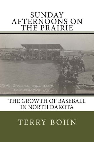 Sunday Afternoons on the Prairie: The Growth of Baseball in North Dakota