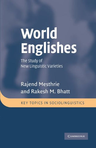 World Englishes: The Study of New Linguistic Varieties (Key Topics in Sociolinguistics)
