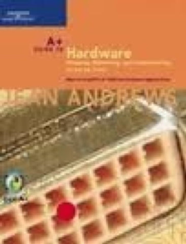 A+ Guide to Hardware: Managing, Maintaining, and Troubleshooting, Third Edition