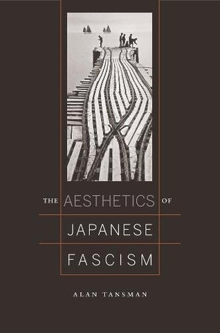 The Aesthetics of Japanese Fascism (Studies of the Weatherhead East Asian Institute)