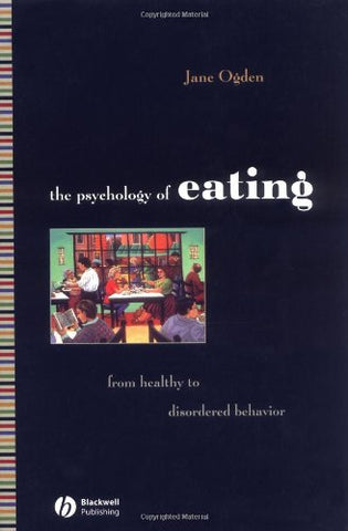 The Psychology of Eating: From Heathly to Disordered Behavior
